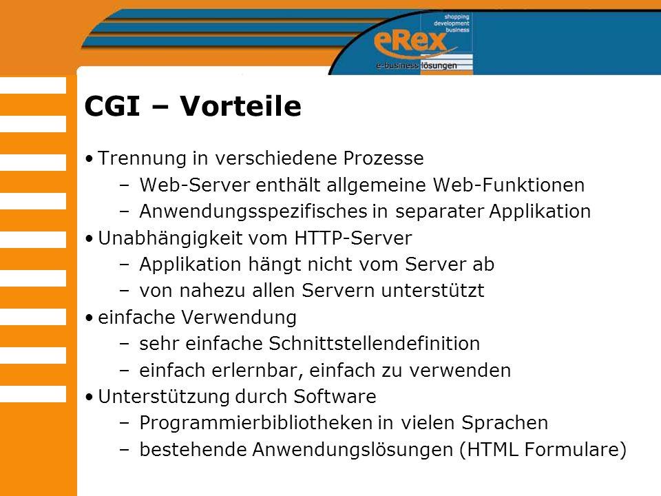 CGI – Vorteile Trennung in verschiedene Prozesse –Web-Server enthält allgemeine Web-Funktionen –Anwendungsspezifisches in separater Applikation Unabhä
