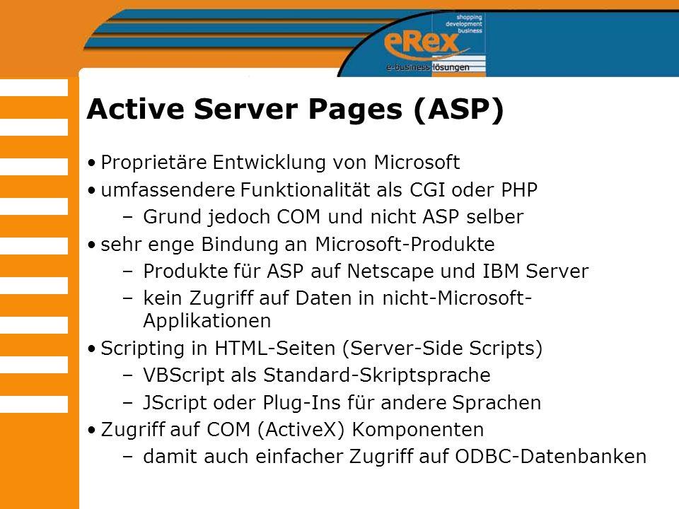 Active Server Pages (ASP) Proprietäre Entwicklung von Microsoft umfassendere Funktionalität als CGI oder PHP –Grund jedoch COM und nicht ASP selber se