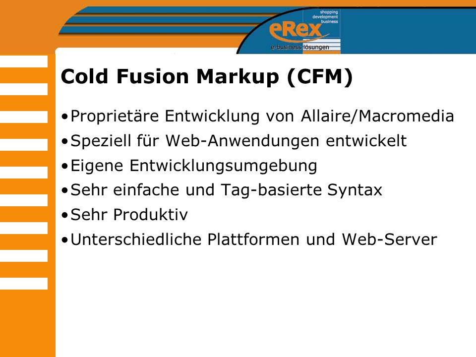 Cold Fusion Markup (CFM) Proprietäre Entwicklung von Allaire/Macromedia Speziell für Web-Anwendungen entwickelt Eigene Entwicklungsumgebung Sehr einfa
