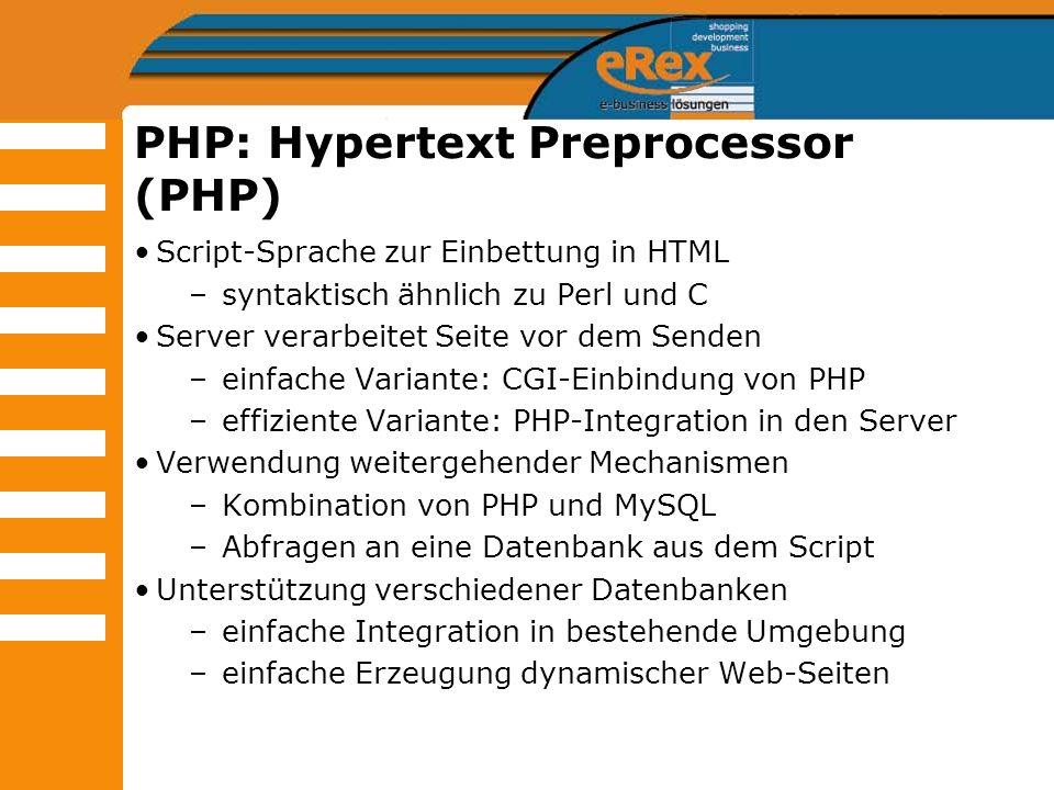 PHP: Hypertext Preprocessor (PHP) Script-Sprache zur Einbettung in HTML –syntaktisch ähnlich zu Perl und C Server verarbeitet Seite vor dem Senden –ei