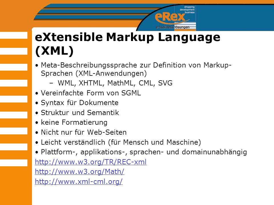 eXtensible Markup Language (XML) Meta-Beschreibungssprache zur Definition von Markup- Sprachen (XML-Anwendungen) –WML, XHTML, MathML, CML, SVG Vereinf