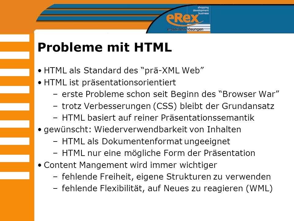 Probleme mit HTML HTML als Standard des prä-XML Web HTML ist präsentationsorientiert –erste Probleme schon seit Beginn des Browser War –trotz Verbesse