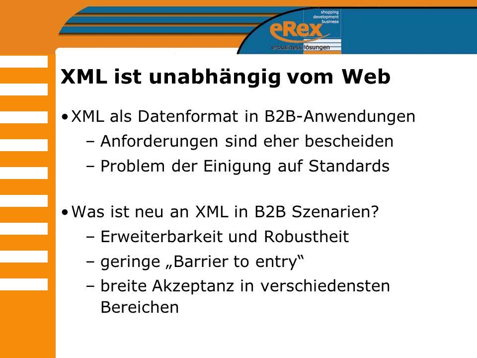 XML ist unabhängig vom Web XML als Datenformat in B2B-Anwendungen –Anforderungen sind eher bescheiden –Problem der Einigung auf Standards Was ist neu