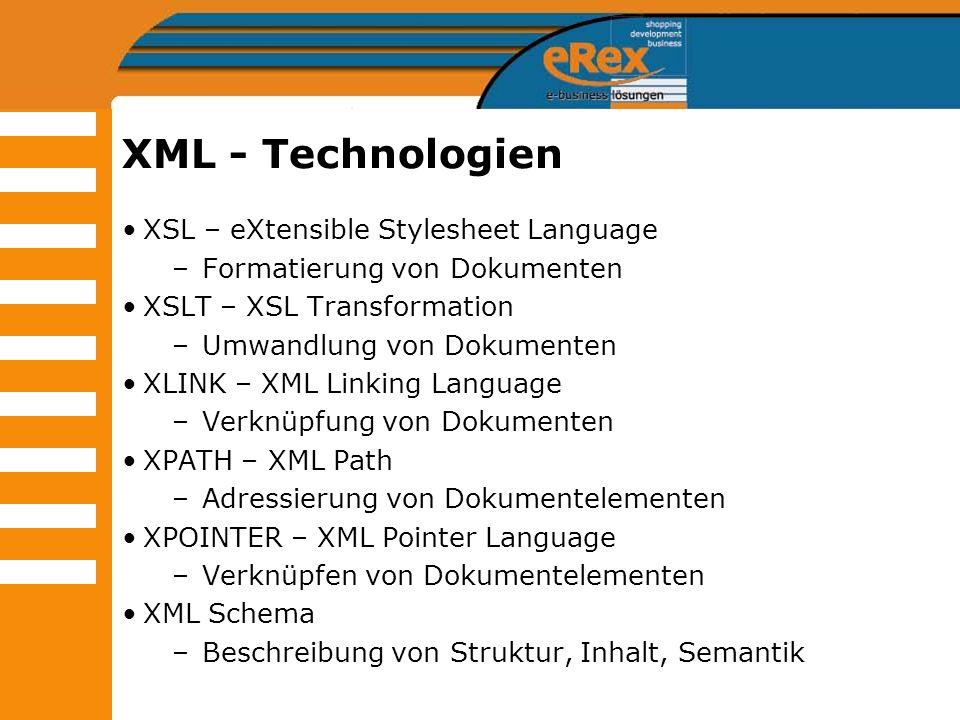 XML - Technologien XSL – eXtensible Stylesheet Language –Formatierung von Dokumenten XSLT – XSL Transformation –Umwandlung von Dokumenten XLINK – XML