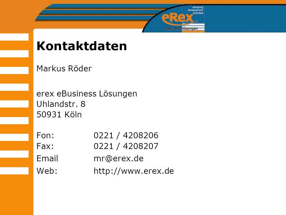 Kontaktdaten Markus Röder erex eBusiness Lösungen Uhlandstr. 8 50931 Köln Fon:0221 / 4208206 Fax: 0221 / 4208207 Emailmr@erex.de Web:http://www.erex.d
