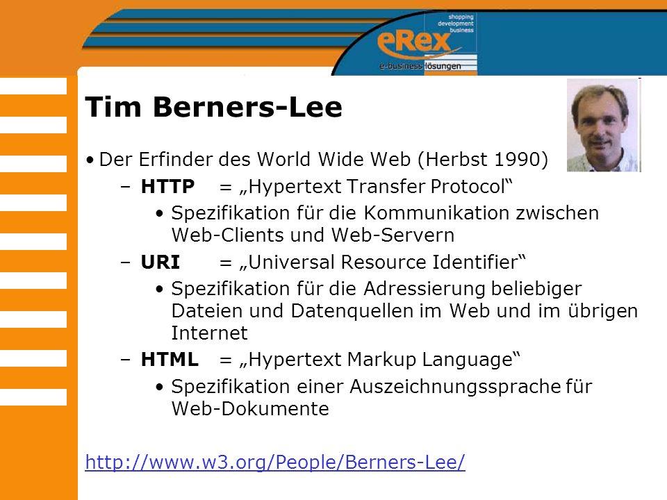 Tim Berners-Lee Der Erfinder des World Wide Web (Herbst 1990) –HTTP = Hypertext Transfer Protocol Spezifikation für die Kommunikation zwischen Web-Cli