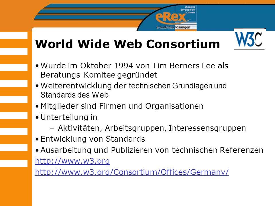 World Wide Web Consortium Wurde im Oktober 1994 von Tim Berners Lee als Beratungs-Komitee gegründet Weiterentwicklung der technischen Grundlagen und S