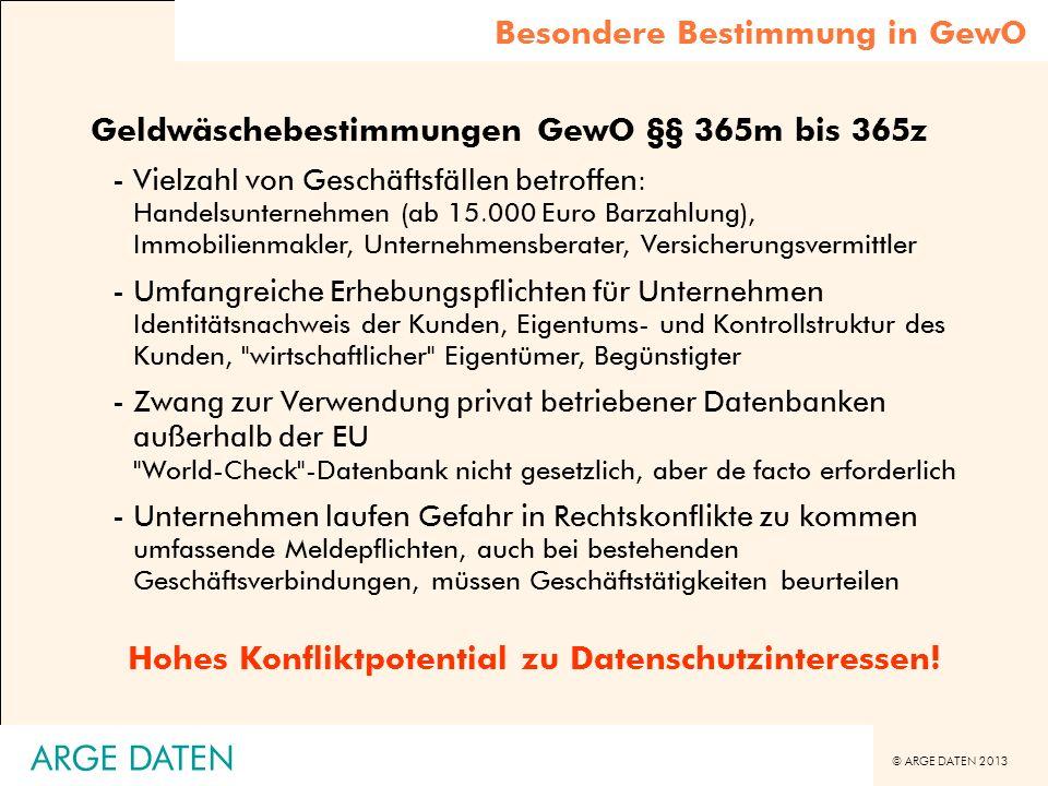 © ARGE DATEN 2013 ARGE DATEN Geldwäschebestimmungen GewO §§ 365m bis 365z -Vielzahl von Geschäftsfällen betroffen: Handelsunternehmen (ab 15.000 Euro