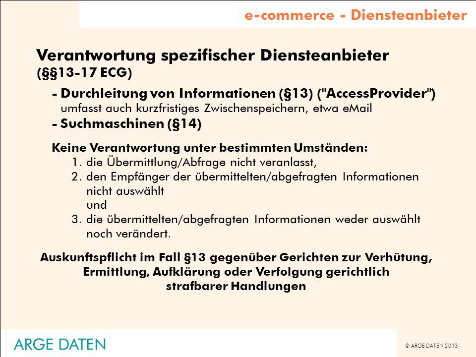 © ARGE DATEN 2013 ARGE DATEN Verantwortung spezifischer Diensteanbieter (§§13-17 ECG) -Durchleitung von Informationen (§13) (