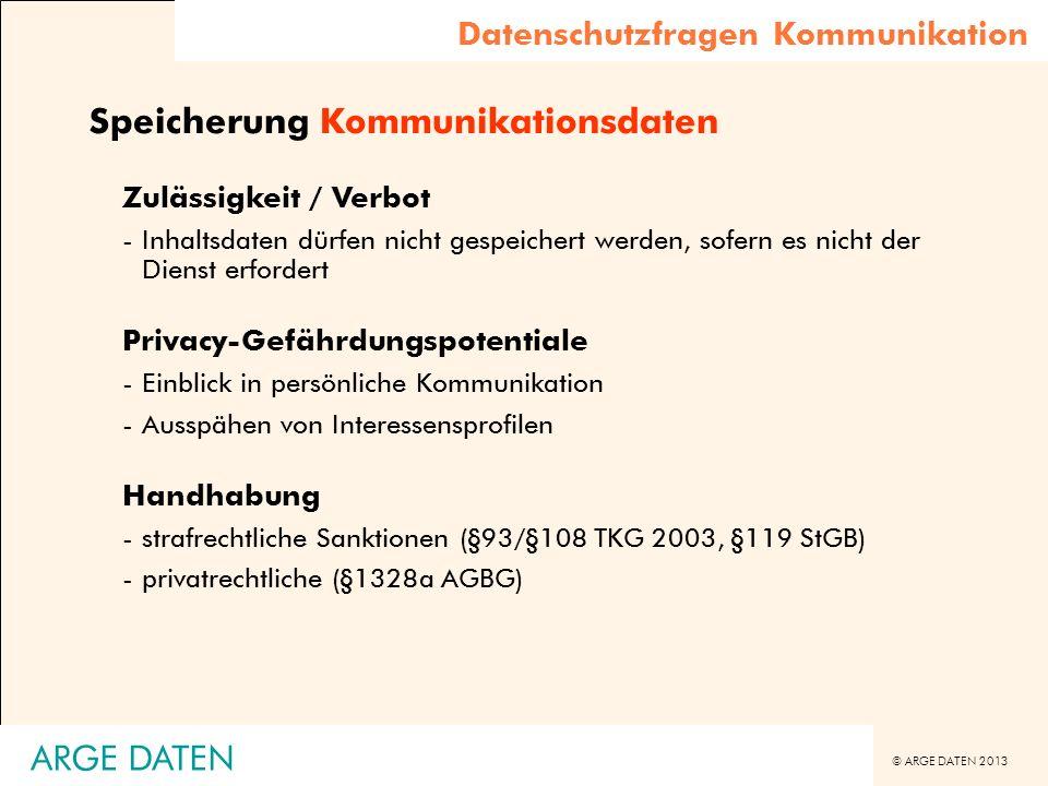 © ARGE DATEN 2013 ARGE DATEN Speicherung Kommunikationsdaten Zulässigkeit / Verbot -Inhaltsdaten dürfen nicht gespeichert werden, sofern es nicht der