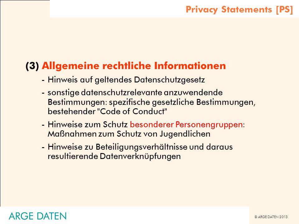 © ARGE DATEN 2013 ARGE DATEN (3) Allgemeine rechtliche Informationen -Hinweis auf geltendes Datenschutzgesetz -sonstige datenschutzrelevante anzuwende