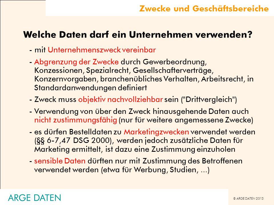 © ARGE DATEN 2013 ARGE DATEN Welche Daten darf ein Unternehmen verwenden? - mit Unternehmenszweck vereinbar -Abgrenzung der Zwecke durch Gewerbeordnun
