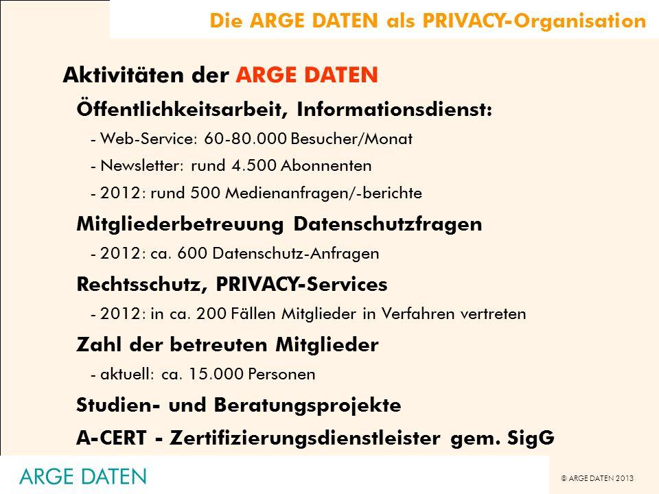 © ARGE DATEN 2013 ARGE DATEN Datenschutz und Betriebsrat Betriebsratsbestimmung im DSG 2000 -§ 9 Z 11 regelt Einsatz sensibler Daten im Betrieb -§ 9 Z 11 betont, dass Betriebsratsrechte durch die Regelung nicht berührt sind Zusammenfassung -Datenanwendungen im Betrieb sind daher sowohl am ArbVG, als auch am DSG 2000 zu messen -Betriebsvereinbarung kann nicht erforderliche Zustimmung der Betroffenen ersetzen -umgekehrt kann Zustimmung der Betroffenen nicht eine notwendige Betriebsvereinbarung ersetzen Datenanwendungen, die die Menschenwürde verletzen, sind weder zustimmungsfähig, noch betriebsvereinbarungsfähig.
