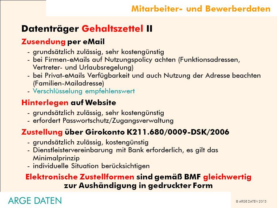 © ARGE DATEN 2013 ARGE DATEN Datenträger Gehaltszettel II Zusendung per eMail -grundsätzlich zulässig, sehr kostengünstig -bei Firmen-eMails auf Nutzu