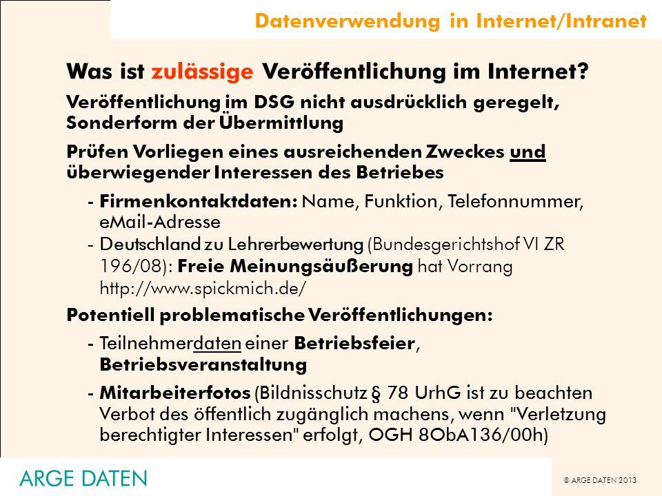 © ARGE DATEN 2013 Was ist zulässige Veröffentlichung im Internet? Veröffentlichung im DSG nicht ausdrücklich geregelt, Sonderform der Übermittlung Prü