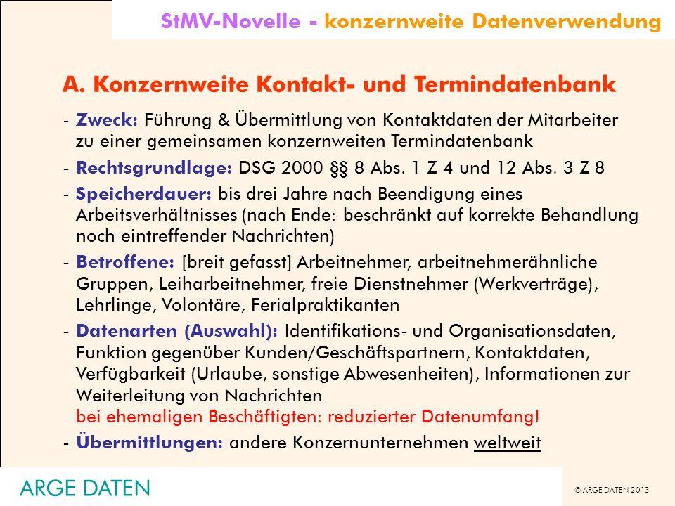 © ARGE DATEN 2013 ARGE DATEN A. Konzernweite Kontakt- und Termindatenbank -Zweck: Führung & Übermittlung von Kontaktdaten der Mitarbeiter zu einer gem