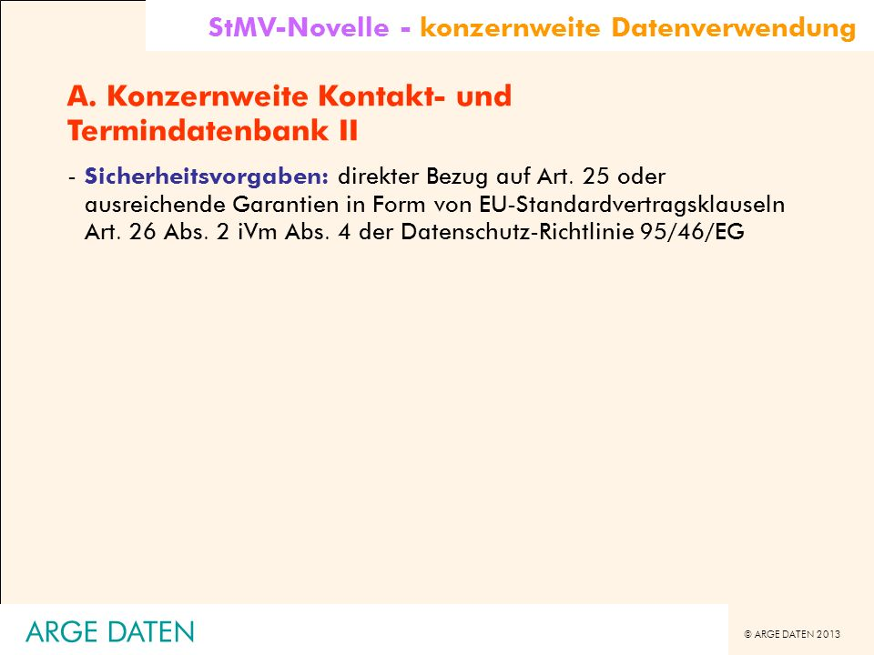 © ARGE DATEN 2013 ARGE DATEN A. Konzernweite Kontakt- und Termindatenbank II -Sicherheitsvorgaben: direkter Bezug auf Art. 25 oder ausreichende Garant