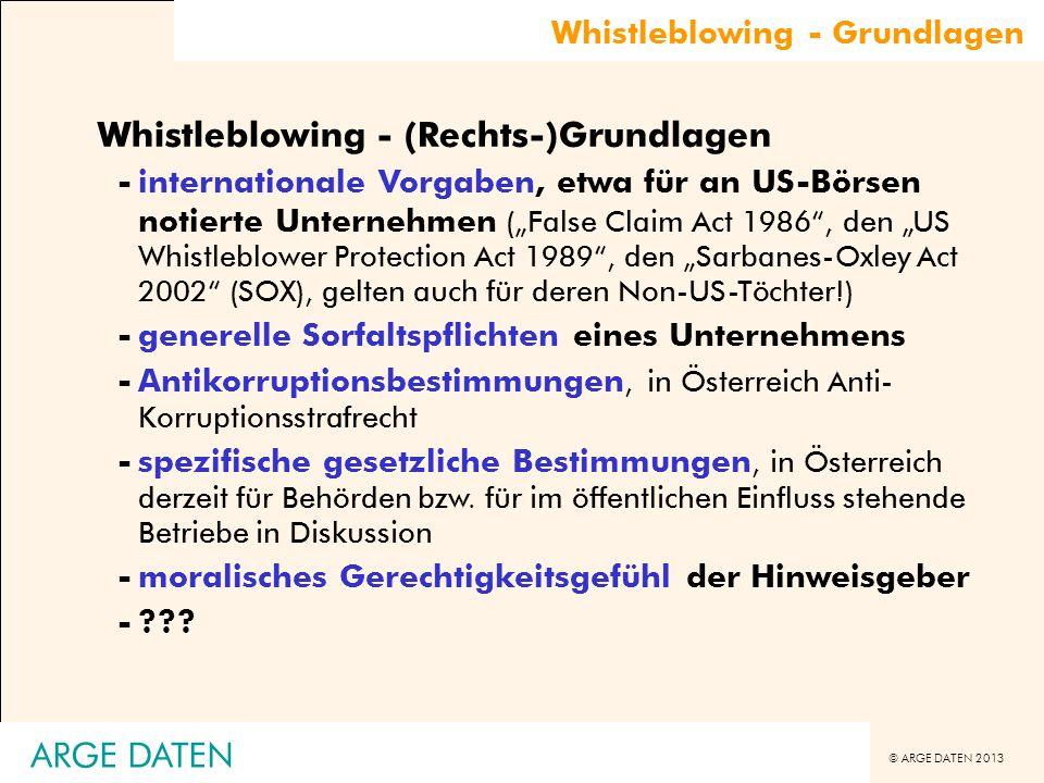 © ARGE DATEN 2013 Whistleblowing - Grundlagen Whistleblowing - (Rechts-)Grundlagen -internationale Vorgaben, etwa für an US-Börsen notierte Unternehme