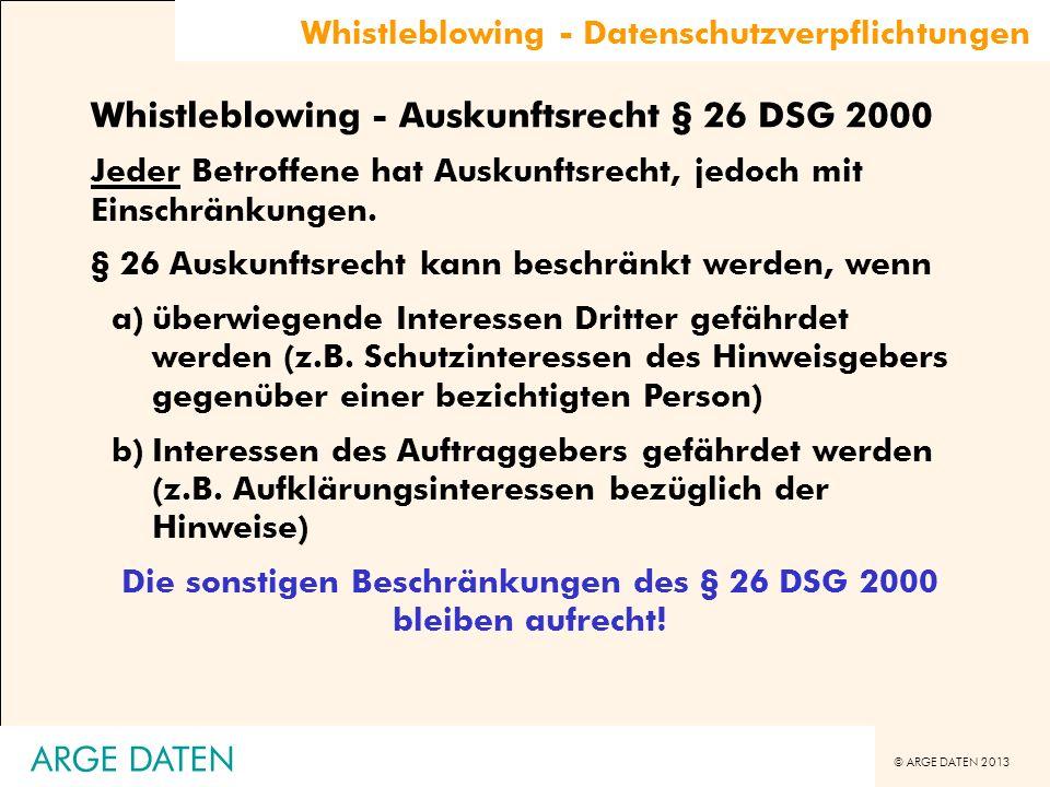 © ARGE DATEN 2013 Whistleblowing - Datenschutzverpflichtungen Whistleblowing - Auskunftsrecht § 26 DSG 2000 Jeder Betroffene hat Auskunftsrecht, jedoc