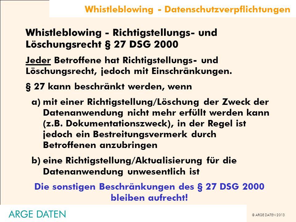 © ARGE DATEN 2013 Whistleblowing - Datenschutzverpflichtungen Whistleblowing - Richtigstellungs- und Löschungsrecht § 27 DSG 2000 Jeder Betroffene hat