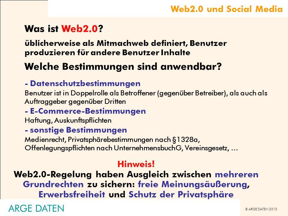 © ARGE DATEN 2013 Web2.0 und Social Media Was ist Web2.0? üblicherweise als Mitmachweb definiert, Benutzer produzieren für andere Benutzer Inhalte Wel