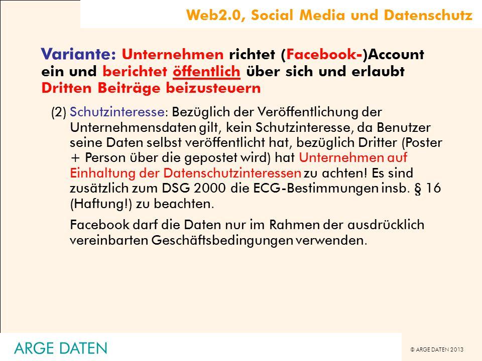 © ARGE DATEN 2013 ARGE DATEN Variante: Unternehmen richtet (Facebook-)Account ein und berichtet öffentlich über sich und erlaubt Dritten Beiträge beiz