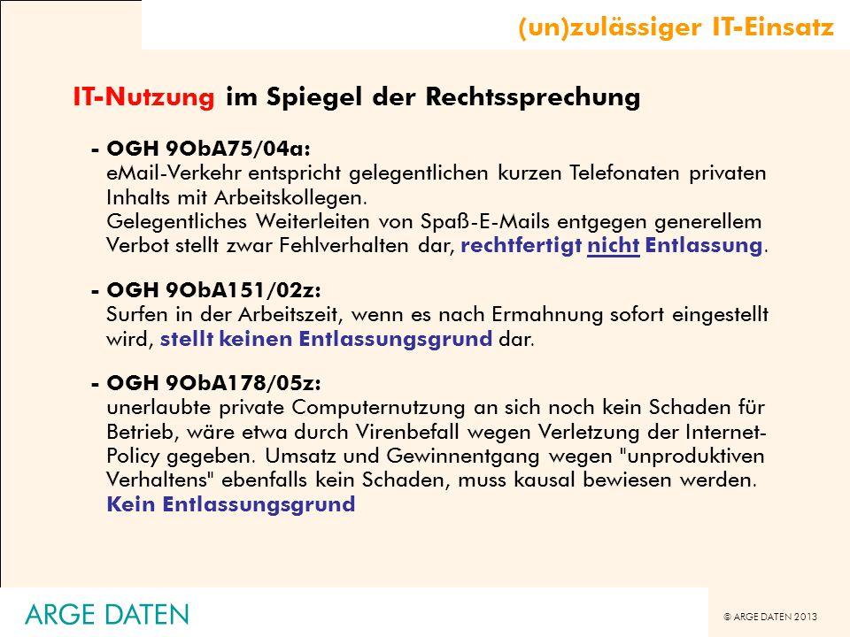 © ARGE DATEN 2013 ARGE DATEN IT-Nutzung im Spiegel der Rechtssprechung -OGH 9ObA75/04a: eMail-Verkehr entspricht gelegentlichen kurzen Telefonaten pri