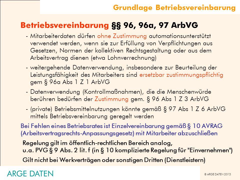 © ARGE DATEN 2013 ARGE DATEN Betriebsvereinbarung §§ 96, 96a, 97 ArbVG -Mitarbeiterdaten dürfen ohne Zustimmung automationsunterstützt verwendet werde