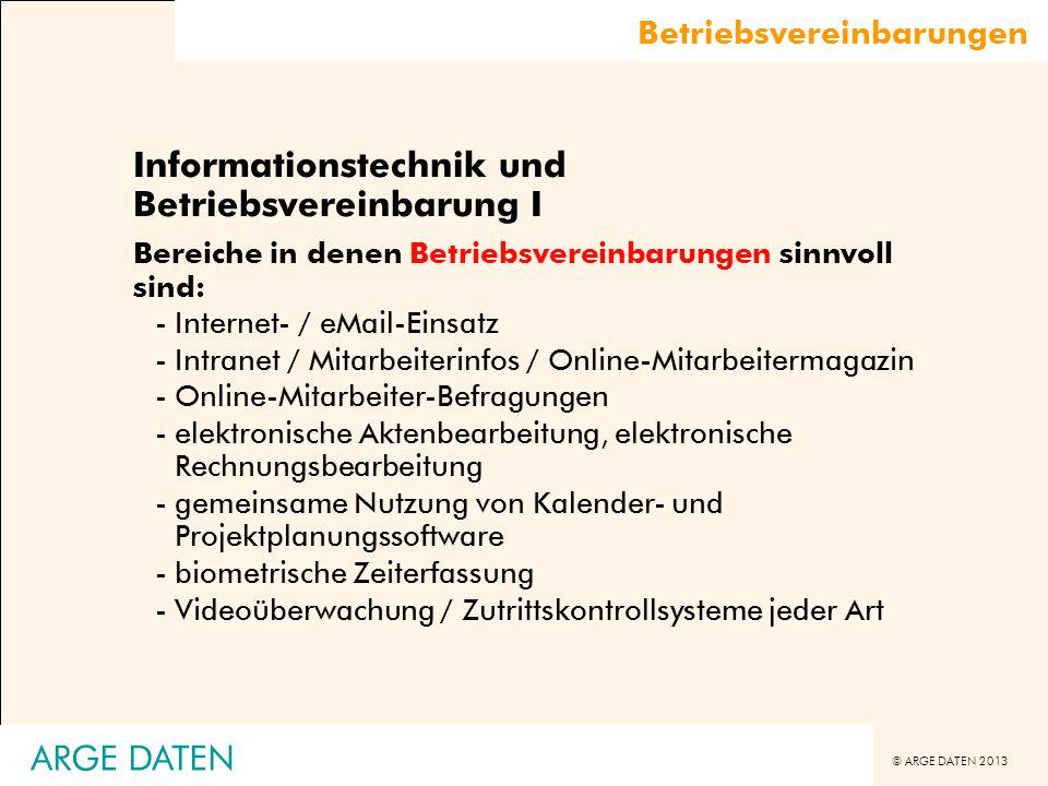 © ARGE DATEN 2013 ARGE DATEN Betriebsvereinbarungen Informationstechnik und Betriebsvereinbarung I Bereiche in denen Betriebsvereinbarungen sinnvoll s