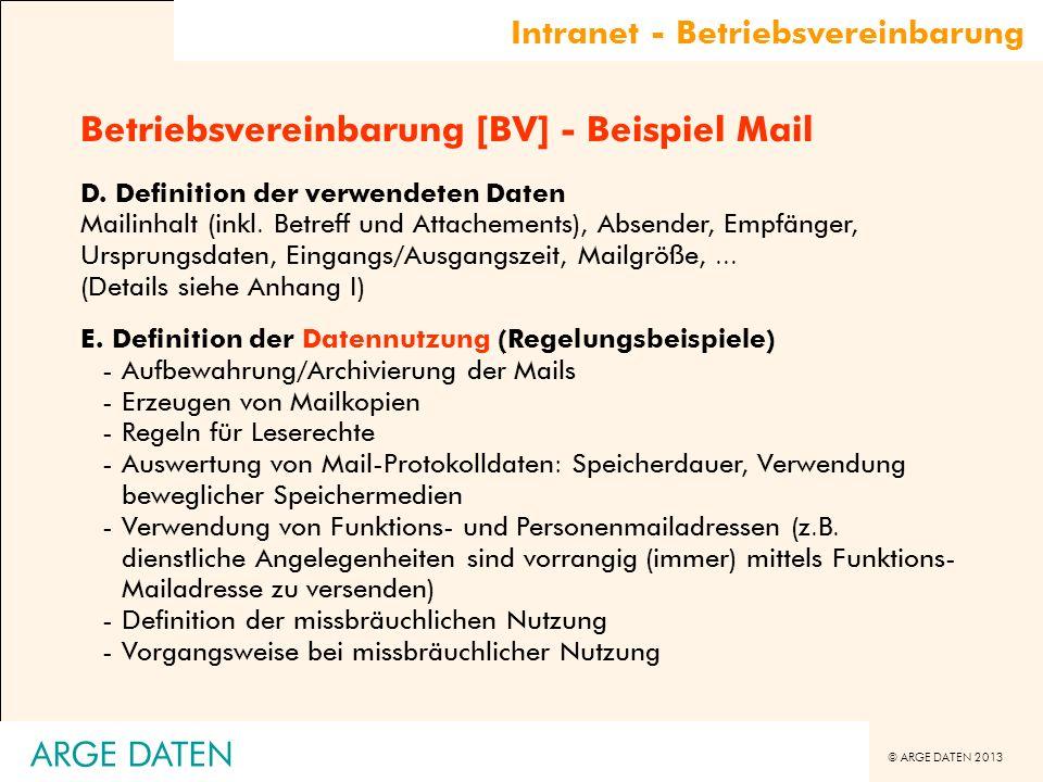 © ARGE DATEN 2013 ARGE DATEN Betriebsvereinbarung [BV] - Beispiel Mail D. Definition der verwendeten Daten Mailinhalt (inkl. Betreff und Attachements)