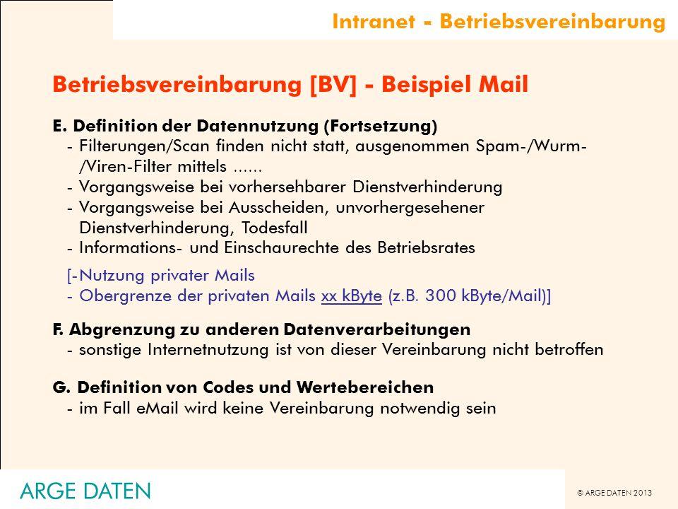 © ARGE DATEN 2013 ARGE DATEN Betriebsvereinbarung [BV] - Beispiel Mail E. Definition der Datennutzung (Fortsetzung) -Filterungen/Scan finden nicht sta