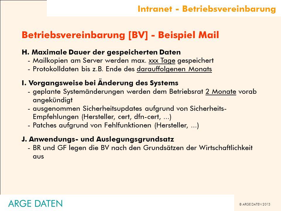 © ARGE DATEN 2013 ARGE DATEN Betriebsvereinbarung [BV] - Beispiel Mail H. Maximale Dauer der gespeicherten Daten -Mailkopien am Server werden max. xxx