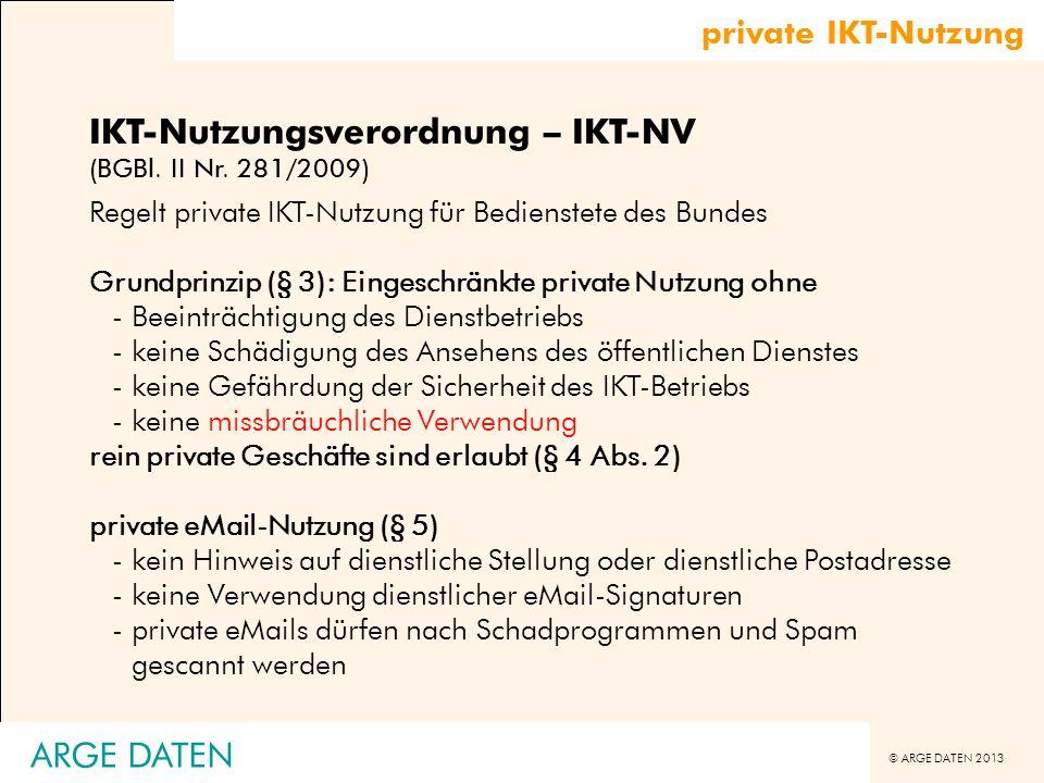 © ARGE DATEN 2013 ARGE DATEN private IKT-Nutzung IKT-Nutzungsverordnung – IKT-NV (BGBl. II Nr. 281/2009) Regelt private IKT-Nutzung für Bedienstete de