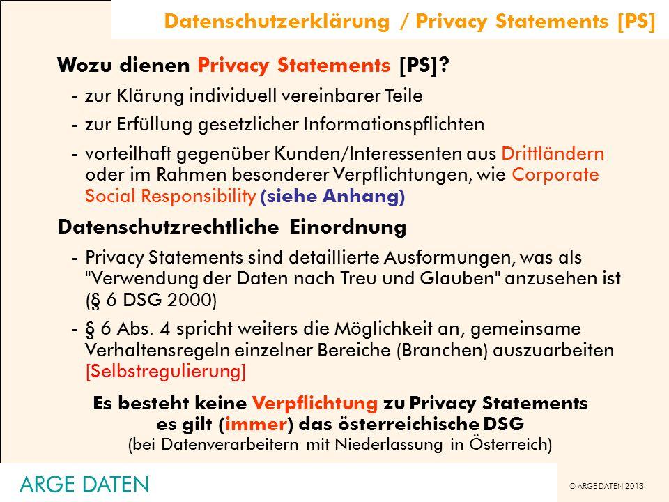 © ARGE DATEN 2013 ARGE DATEN Wozu dienen Privacy Statements [PS]? -zur Klärung individuell vereinbarer Teile -zur Erfüllung gesetzlicher Informationsp