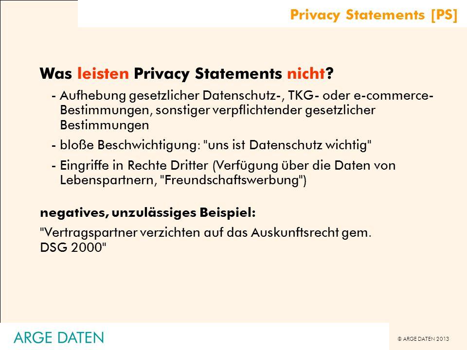 © ARGE DATEN 2013 ARGE DATEN Was leisten Privacy Statements nicht? -Aufhebung gesetzlicher Datenschutz-, TKG- oder e-commerce- Bestimmungen, sonstiger