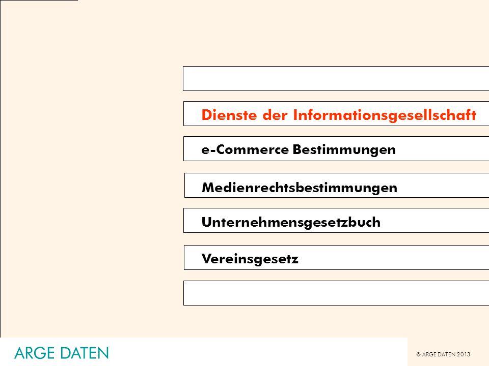 © ARGE DATEN 2013 ARGE DATEN Dienste der Informationsgesellschaft e-Commerce Bestimmungen Medienrechtsbestimmungen Unternehmensgesetzbuch Vereinsgeset