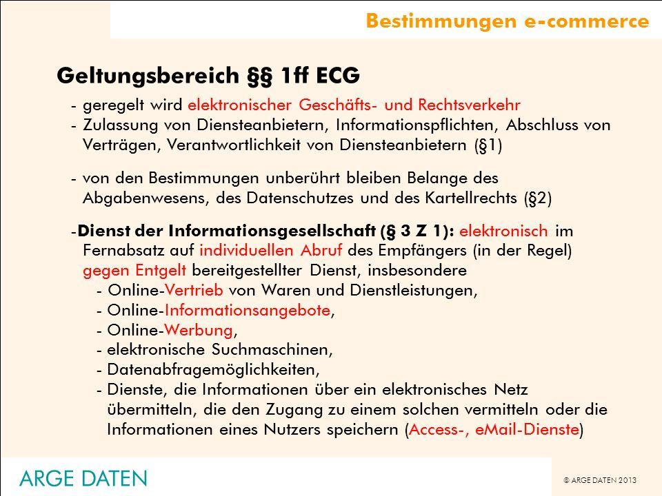 © ARGE DATEN 2013 ARGE DATEN Geltungsbereich §§ 1ff ECG -geregelt wird elektronischer Geschäfts- und Rechtsverkehr -Zulassung von Diensteanbietern, In
