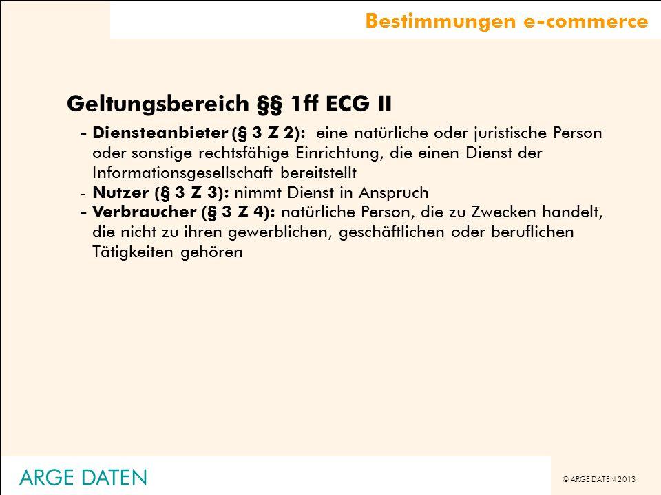 © ARGE DATEN 2013 Geltungsbereich §§ 1ff ECG II -Diensteanbieter (§ 3 Z 2): eine natürliche oder juristische Person oder sonstige rechtsfähige Einrich