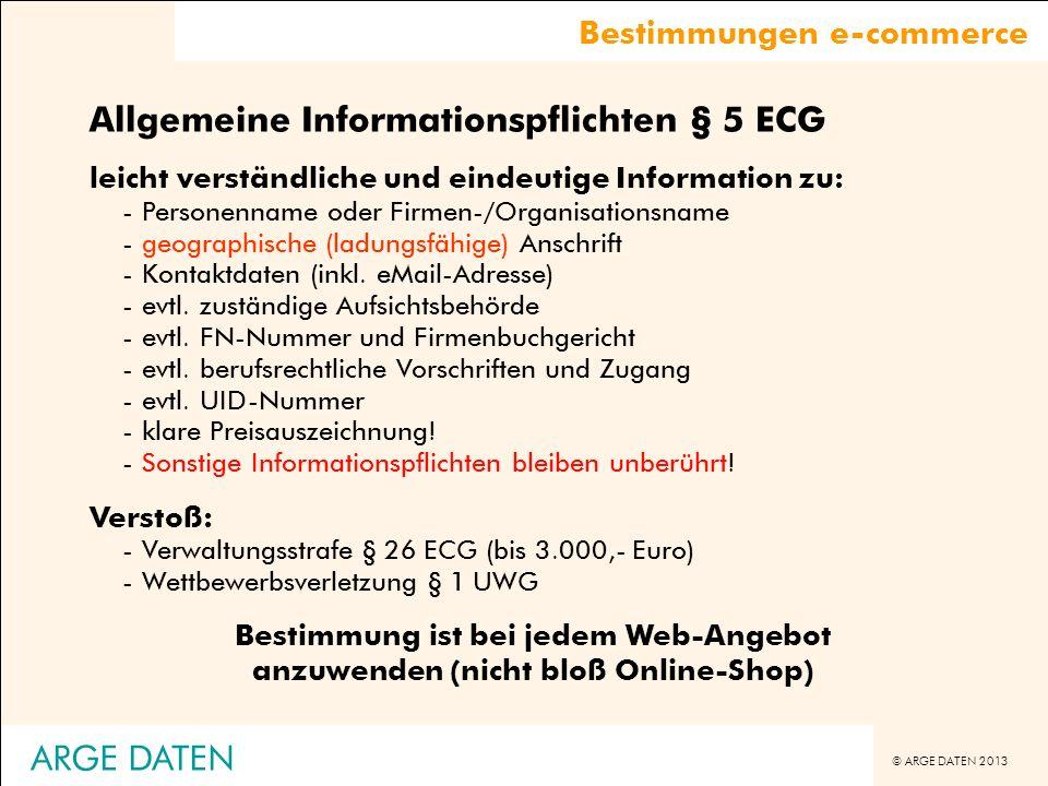 © ARGE DATEN 2013 ARGE DATEN Allgemeine Informationspflichten § 5 ECG leicht verständliche und eindeutige Information zu: -Personenname oder Firmen-/O