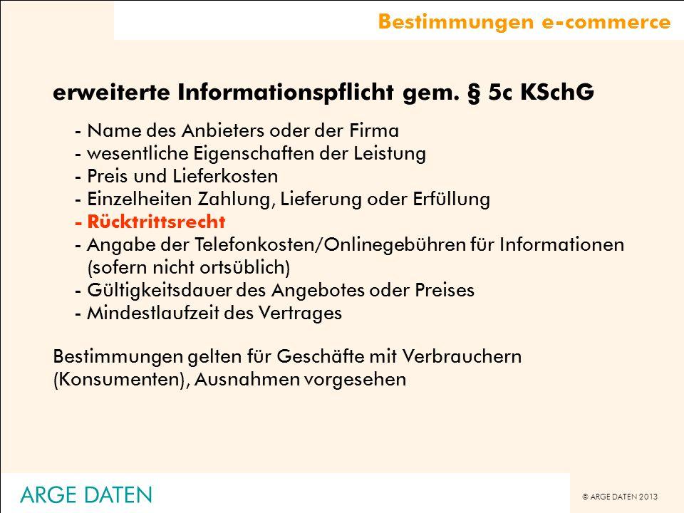 © ARGE DATEN 2013 ARGE DATEN erweiterte Informationspflicht gem. § 5c KSchG -Name des Anbieters oder der Firma -wesentliche Eigenschaften der Leistung