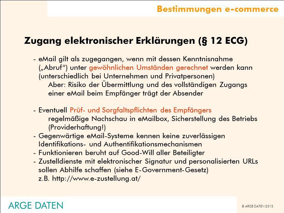 © ARGE DATEN 2013 ARGE DATEN Zugang elektronischer Erklärungen (§ 12 ECG) -eMail gilt als zugegangen, wenn mit dessen Kenntnisnahme (Abruf) unter gewö