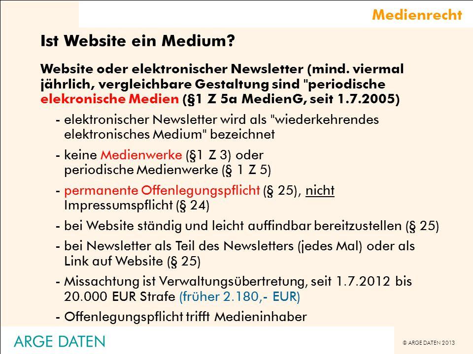 © ARGE DATEN 2013 ARGE DATEN Medienrecht Ist Website ein Medium? Website oder elektronischer Newsletter (mind. viermal jährlich, vergleichbare Gestalt