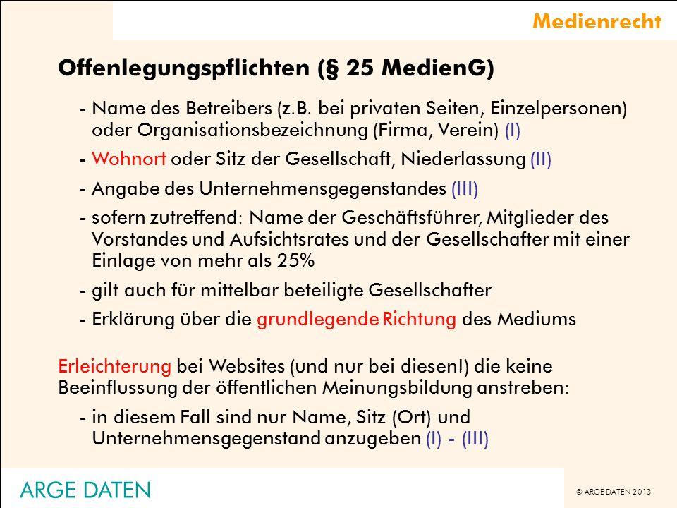 © ARGE DATEN 2013 ARGE DATEN Medienrecht Offenlegungspflichten (§ 25 MedienG) -Name des Betreibers (z.B. bei privaten Seiten, Einzelpersonen) oder Org