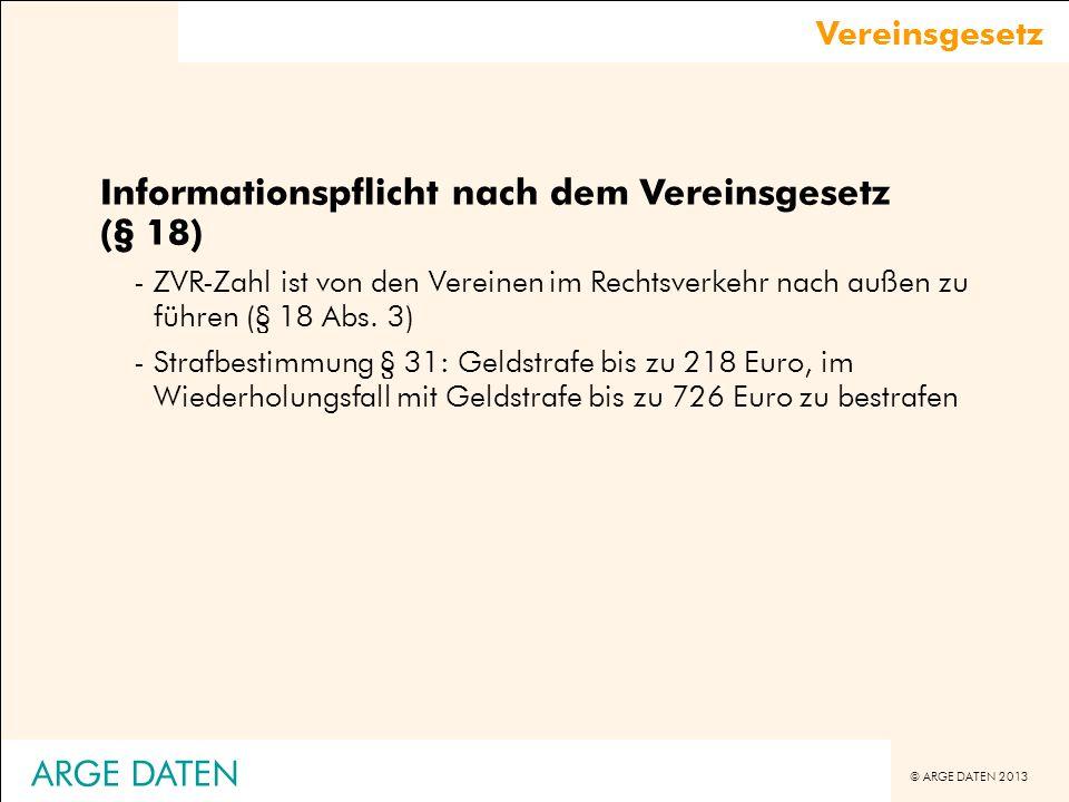 © ARGE DATEN 2013 ARGE DATEN Vereinsgesetz Informationspflicht nach dem Vereinsgesetz (§ 18) -ZVR-Zahl ist von den Vereinen im Rechtsverkehr nach auße