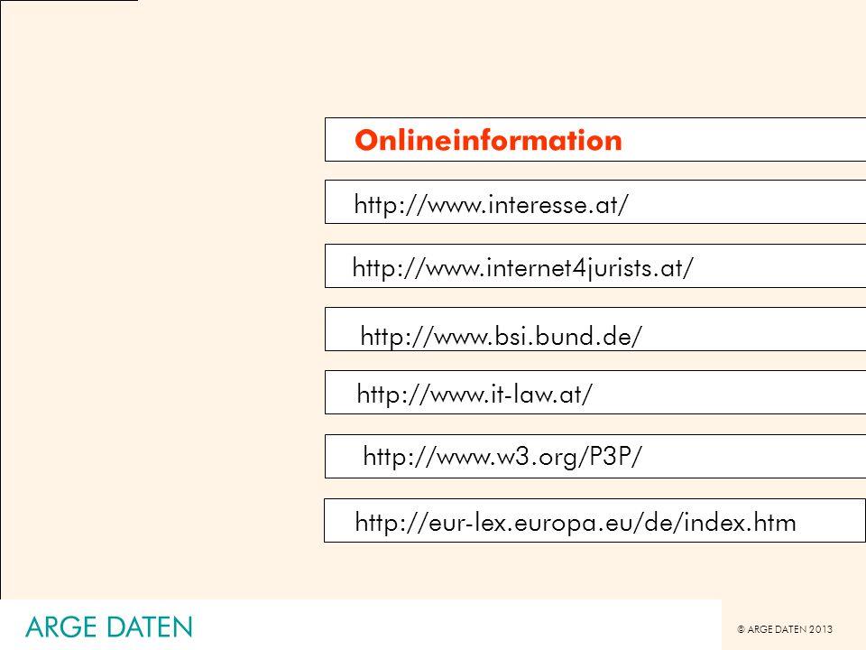 © ARGE DATEN 2013 ARGE DATEN http://www.interesse.at/ http://www.internet4jurists.at/ http://www.bsi.bund.de/ http://www.it-law.at/ http://www.w3.org/
