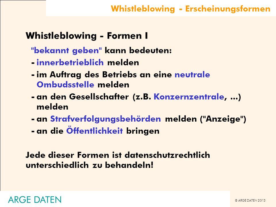 © ARGE DATEN 2013 Whistleblowing - Erscheinungsformen Whistleblowing - Formen I