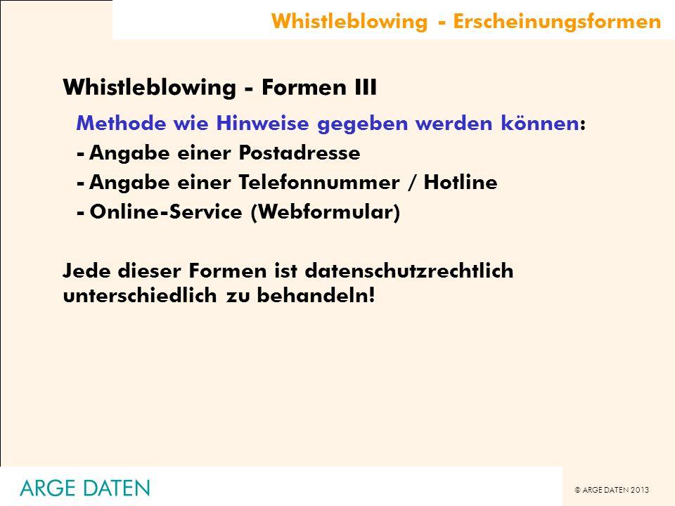 © ARGE DATEN 2013 Whistleblowing - Erscheinungsformen Whistleblowing - Formen III Methode wie Hinweise gegeben werden können: -Angabe einer Postadress