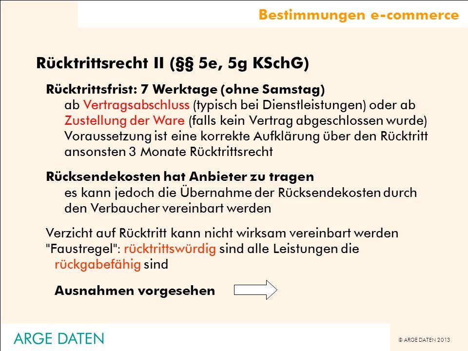 © ARGE DATEN 2013 ARGE DATEN Rücktrittsrecht II (§§ 5e, 5g KSchG) Rücktrittsfrist: 7 Werktage (ohne Samstag) ab Vertragsabschluss (typisch bei Dienstl