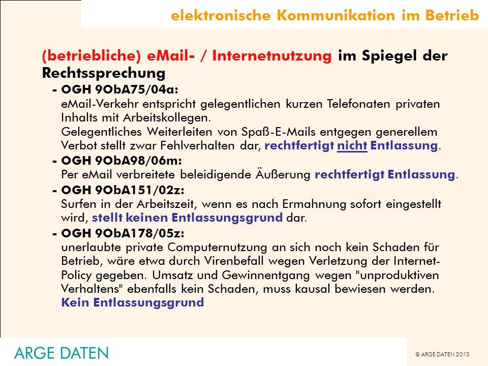 © ARGE DATEN 2013 ARGE DATEN elektronische Kommunikation im Betrieb (betriebliche) eMail- / Internetnutzung im Spiegel der Rechtssprechung -OGH 9ObA75