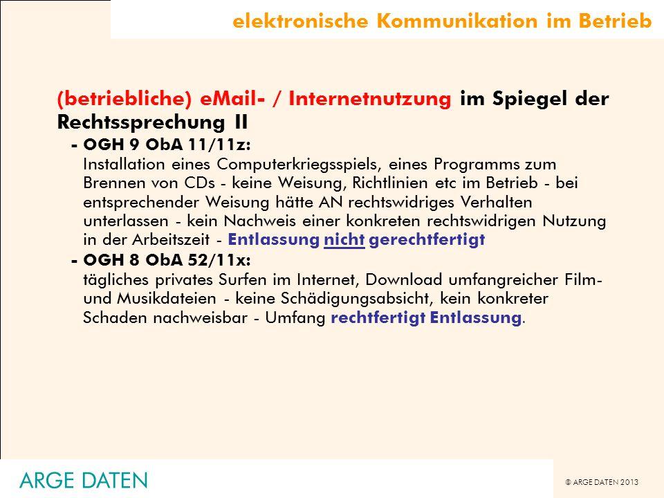 © ARGE DATEN 2013 ARGE DATEN elektronische Kommunikation im Betrieb (betriebliche) eMail- / Internetnutzung im Spiegel der Rechtssprechung II -OGH 9 O
